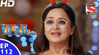 Y.A.R.O Ka Tashan - यारों का टशन - Episode 112 - 28th December, 2016
