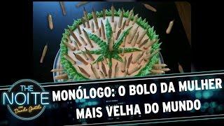 Monólogo: O bolo da mulher mais velha do mundo | The Noite (25/04/17)