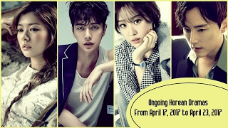 Ongoing Korean Dramas From April 17, 2017 to April 23, 2017