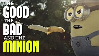 THE GOOD, THE BAD AND THE MINION!