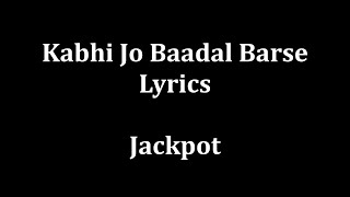 Kabhi jo baadal barse Lyrics Arijit Singh