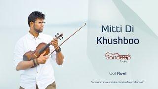 Mitti Di Khushboo (Violin Cover) - Sandeep Thakur