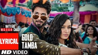 Gold Tamba Video With Lyrics | Batti Gul Meter Chalu | Shahid Kapoor, Shraddha Kapoor