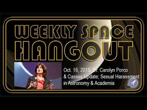 Weekly Space Hangout - Oct. 16, 2015: Dr. Carolyn Porco; Sexual Harassment in Astro