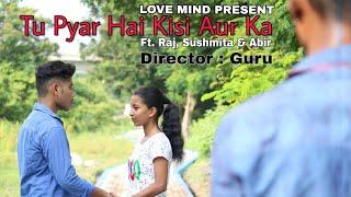 Tu Pyar Hai Kisi Aur Ka || Raj || Sushmita || Abir || Heart Touching Love Story 2018