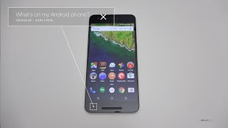 What's on my Android Phone ? (Nexus 6P) - Early 2016