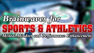 BRAINWAVES FOR SPORTS & ATHLETES - Mental Mindset & Performance Enhancement - binaural beats