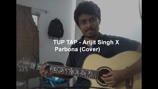 TUP TAP - Arijit Singh X Parbona (Cover)| Dhaka Attack | Covered by Khaled Rahman