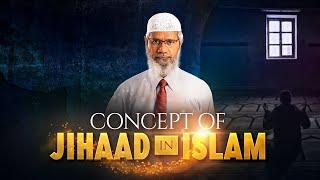 concept of  jihad in islam? Answer by zakir naik