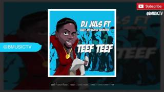 DJ Juls - Teef Teef Ft. Eugy x Mr Eazi x Sarkodie (OFFICIAL AUDIO 2016)