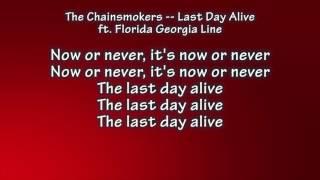 chainsmokers -- last day alive ft florida georgia line lyrics 1 hour loop