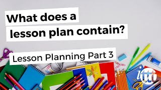 Lesson Planning - Part 3 - What does a lesson plan contain?
