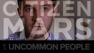 "Citizen Mars S1:E1 ""Uncommon People"""