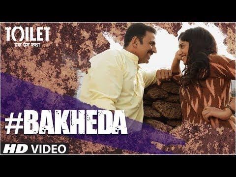Bakheda Video Song    Toilet- Ek Prem Katha   Akshay Kumar, Bhumi   Sukhwinder Singh,Sunidhi Chauhan