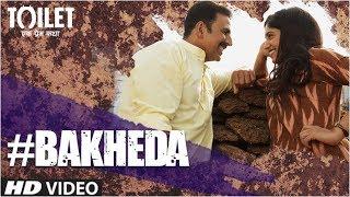 Bakheda Video Song || Toilet- Ek Prem Katha | Akshay Kumar, Bhumi | Sukhwinder Singh,Sunidhi Chauhan