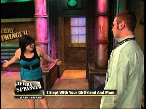 I Slept With Your Girlfriend And Mom The Jerry Springer Show