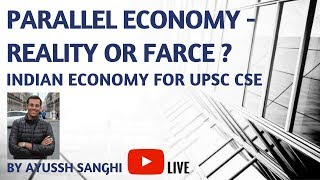 Parallel Economy - Reality or Farce? Indian Economy for UPSC CSE by Ayussh Sanghi