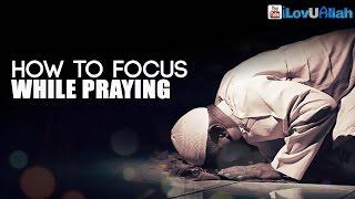 How To Focus While Praying ᴴᴰ | Amazing Reminder