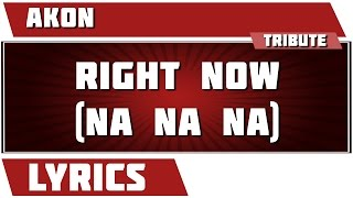 Right Now (na Na Na) - Akon tribute - Lyrics
