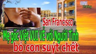 San Francisco - Mẹ gốc Việt VUI VẺ v'ới Ng'ười T'ình b'ỏ c'on su'ýt ch'ế't - Donate Sharing