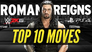 WWE 2K15 PS4 - Roman Reigns Top 10 Moves! 2015 (Believe In the spear!)