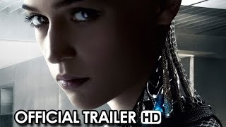EX MACHINA Official Trailer #1 (2015) - Sci-Fi Thriller HD