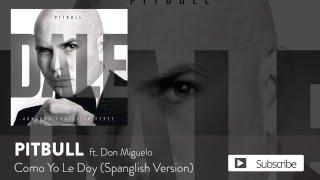 Pitbull - Como Yo Le Doy (Spanglish Version) ft. Don Miguelo [Official Audio]