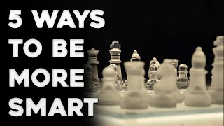 5 Ways To Become Smarter - How To Be More Intelligent