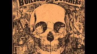 The Builders and the Butchers - Bringin' Home the Rain