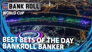 World Cup 2018 | Sunday 24th Best Match Bets | Bankroll Bankers