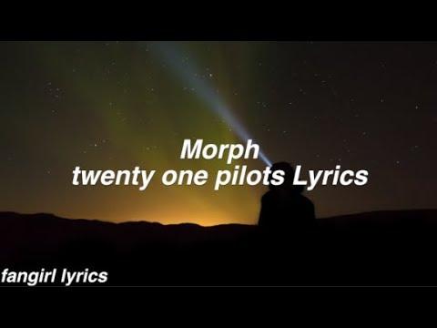 Morph || twenty one pilots Lyrics