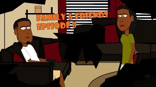 Family & Friends - Episode 8 - Over The Rainbow