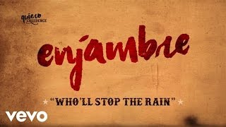 Enjambre - Who'll Stop The Rain (Lyric Video)