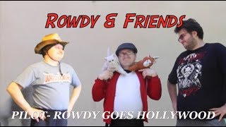Rowdy And Friends: Pilot - Rowdy Goes Hollywood