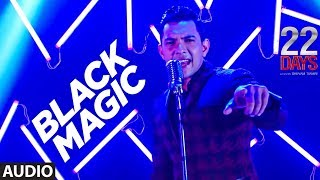 BLACKMAGIC Full Audio  22 Days  Rahul Dev, Shiivam Tiwari,Sophia Singh Aditya Narayan Arun Dev Yadav
