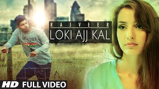 Rajveer: LOKI AAJ KAL Full Video    Romantic Punjabi Song 2015    T-Series Apnapunjab