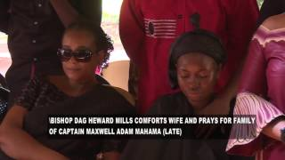 BISHOP DAG HEWARD MILLS COMFORTS WIFE AND PRAYS FOR FAMILY OF MAJOR/CAPTAIN MAXWELL ADAM MAHAMA