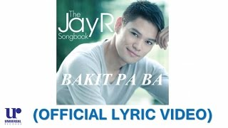 JayR - Bakit Pa Ba - (Official Lyric Video)
