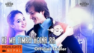 KE MA TIMRO HOINA RA | Nepali Movie Official Trailer 2016 | Aaryan Adhikari, Mariska Pokharel