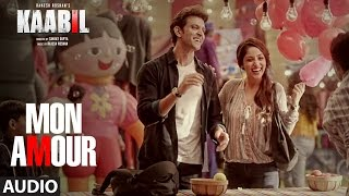 Mon Amour Full Song (Audio) |  Kaabil | Hrithik Roshan, Yami Gautam | T-Series