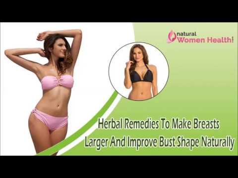 Herbal Remedies To Make Breasts Larger And Improve Bust Shape Naturally