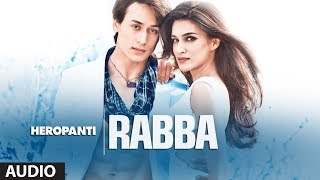 Heropanti: Rabba Full Audio Song | Mohit Chauhan | Tiger Shroff | Kriti Sanon