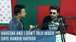 Kareena and I don't talk much says Ranbir Kapoor