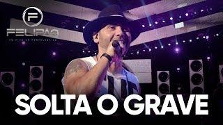 Felipão - Solta o Grave [DVD OFICIAL - OLHA EU DE VOLTA]