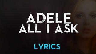 Adele - All I Ask (Official Lyric Video) / AdeleVEVO