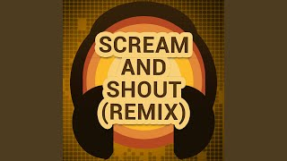 Scream and Shout (Remix) (A Tribute to Will.I.Am and Britney Spears, Diddy, Waka Flocka Flame...
