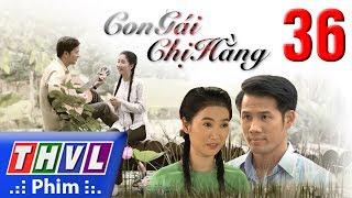 THVL   Con gái chị Hằng - Tập 36