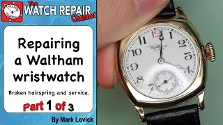 Repairing a broken Waltham watch part 1 of 3
