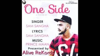 One Side || Sam Sangha || Alive ReKords || Latest Punjabi Song 2016