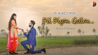 Dil diyan gallan | Prabh Gill & Raman Gill | Best Pre-Wedding Song 2018 | Red Lion Videos Co.